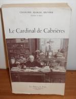 Le Cardinal De Cabrières. Par Le Chanoine Marcel Bruyère.   Edition Originale. Avec Envoi. 1956. - Autographed