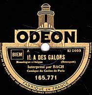 78 Trs  ODEON 165.771 -  Etat TB - BACH - IL A DES GALONS - AVEC BIDASSE - 78 T - Disques Pour Gramophone