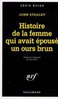 Histoire De La Femme Qui Avait épousé Un Ours Brun John Straley     Série Noire N° 2372 édition Originale 1995 - Série Noire