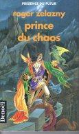 Prince Du Chaos     Roger Zelazny   Collection Présence Du Futur N° 470 Denoël  1993 - Présence Du Futur