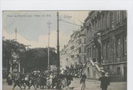 CP Liège  Place Du Marché Avec Hôtel De Ville Vers 1905 Hoffmann  Animé Légèrement Colorisé. - Lüttich