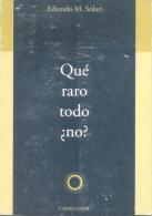 EDUARDO M. SOLARI - QUE RARO TODO ¿NO? EDICIONES CORREGIDOR 158 PAGINAS AÑO 2000 - Philosophy & Psychologie