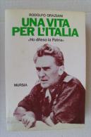 PFO/14 Rodolfo Graziani UNA VITA PER L´ITALIA Mursia Ed.1986 - Italiano