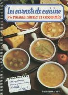 Les Carnets De Cuisine - N° 6 - Potages, Soupes Et Consommés - HACHETTE PRATIQUE - (3439) - Gastronomie