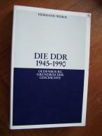 DIE DDR 1945 - 1990 OLDENBOURG GRUNDRISS DER GESCHICHTE Hermann WEBER 2006 MÜNCHEN 4. AUFLAGE - Politique Contemporaine