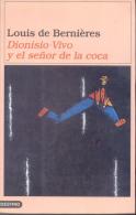 LOUIS DE BERNIERES - DIONISIO VIVO Y EL SEÑOR DE LA COCA - LOUIS DE BERNIERES EDITADO POR DESTINO - Humor