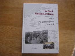 LE NORD FRONTIERE MILITAIRE Tome 1 Guerre France 1874 1914 Zuydcoote Givet Rocroi Hirson Calais Longwy Arras Sedan - Picardie - Nord-Pas-de-Calais