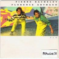 PIERRE BACHELET & FLORENCE ARTHAUD  - FACE / A -  FLO  // - Face B - QUELQUE PART C´EST TOUJOURS AILLEURS  . - 1989 -. - Disco, Pop
