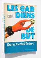 LES GARDIENS DE BUT - Tout Le FOOTBALL BELGE / 1 - Christian Hubert - Books