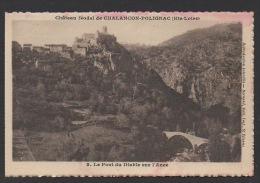 DD / 43 HAUTE LOIRE / POLIGNAC / CHATEAU DE CHALANÇON-POLIGNAC ET PONT DU DIABLE SUR L' ANCE - Other Municipalities