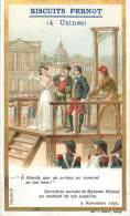 Chromos Réf. D394. Biscuits Pernot - Dernière Parole Mme Roland Au Moment De Son Supplice, Exécution Publique Guillotine - Pernot