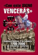 Libro: Con Este Signo Vencerás. Regimiento Montes, 3º De Caballería. 1706-2006. Sus Estandartes Y Uniformes. 2007. - Books
