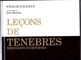 LECONS ET TENEBRES - RESISTANTS ET DEPORTES - F.N.D.I.R./U.N.A.D.I.F. - Histoire