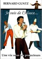 BERNARD GUNTZ Une Vie Sous Les Projecteurs - Je Suis De L'Alsace - Alsace