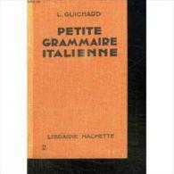 Petite Grammaire Italienne. Theorie Et Exercices. Guichard L. Hachette   ( Préface De H. Hauvette, Sans Date, Années) - Livres, BD, Revues