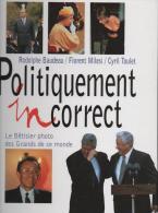 Politiquement Incorrect: Le Bêtisier Photo Des Grands De Ce Monde.Edition Hors Collection - Photographs