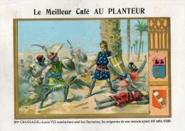 CHROMO  CAFE AU PLANTEUR  Paris  2eme CROISADE-  Croisade-Louis VII  == - Tea & Coffee Manufacturers
