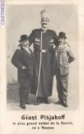 LE GEANT RUSSE PISJAKOFF LE PLUS GRAND SOLDAT DE LA RUSSIE NE A MOSCOU CIRQUE PHENOMENE CIRCUS RUSSIA MOSCOW - Circus