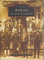 Réf : SU-002  :  Arbois Et Son Canton Mémoire En Image Edition Sutton Michel Vernus Et Daniel Greusard - Frankrijk
