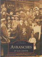 Réf : SU-014  : Avranches Et Son Canton  Mémoire En Image Edition Sutton M. Coupard J. Lecoq, S. Gauchet - Avranches