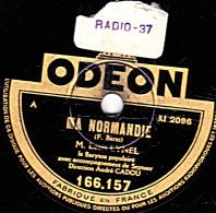 78 Trs - ODEON 166.157 - Etat TB - LOUIS .LYNEL - MA NORMANDIE - MON AMI PIERROT - 78 T - Disques Pour Gramophone