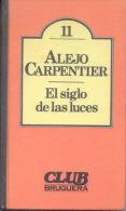 EL SIGLO DE LAS LUCES - ALEJO CARPENTIER - EDITORIAL BRUGUERA 352 PAGINAS BARCELONA ESPAÑA AÑO 1979 - Histoire Et Art