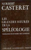 Les Grandes Heures De La Spéléologie : Naissance, Vie Et Mort Des Cavernes Par Norbert Casteret - Archéologie