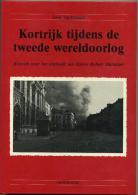 Kortrijk Tijdens De Tweede Wereldoorlog - Kroniek Naar Het Dagboek Van Dokter Robert Mattelaer (Deel 1) - Livres, BD, Revues