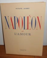 Napoléon Et L'amour. Par Octave Aubry. 1937. - Bücher, Zeitschriften, Comics