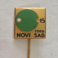 Badge / Pin (Table Tennis) - Yugoslavia Novi Sad 15th National Championship 1966 - Table Tennis