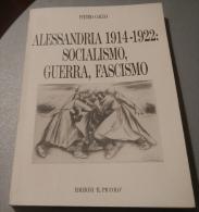 ALESSANDRIA 1914-1922 SOCIALISMO,GUERRA E FASCISMO DI PIERO GALLO - ED. IL PICCOLO - Société, Politique, économie