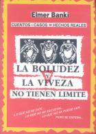 ELMER BANKI - CUENTOS - CASOS - HECHOS REALES - LA BOLUDEZ Y LA VIVEZ NO TIENEN LIMITE - AÑO 1996 191 PAGINAS - Humor