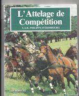 Equitation L´attelage De Compétition De S.A.R. Philippe D´Edimbourg Editions Charles Lavauzelle De 1984 - Equitazione