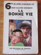 JEAN GALTIER BOISSIERE LA BONNE VIE 1932 EDITIONS DE FRANCE - Libros, Revistas, Cómics