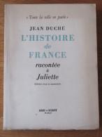 1954 JEAN DUCHE L HISTOIRE DE FRANCE RACONTEE A JULIETTE AMIOT DUMONT TOUTE LA VILLE EN PARLE - Livres, BD, Revues