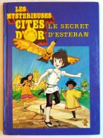 LES MYSTERIEUSES CITES D´OR - FRANCE LOISIR - LE SECRET D´ESTEBAN - 1984 - Non Classés