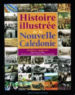 Histoire Illustree De La Nouvelle Caledonie Livre Ouvrage Chronologie Prehistoire Colonisation Neuf 216 P + Port 40 Euro - Histoire