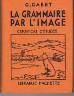 La Grammaire Par L'image Par GABET, 255 Pages, 2285 Exercices, De 1938, Certificat D'études - Books, Magazines, Comics