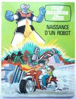 MAZINGER Z T1 -  NAISSANCE D´UN ROBOT -  EDICIONES JUNIOR SA - 1979 (1) - Goldorak - Non Classés