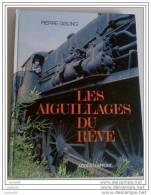 Les Aiguillages Du Rêve De Pierre GISLINS - Edition AGORA / LAFFONT - 195 Pages - 1984 - - Chemin De Fer & Tramway