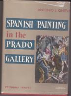 SPANISH PAINTING IN THE PRADO GALLERY - DI A. J. ONIEVA -  EDITORIAL MAYFE - ANNO 1957 - GUIDA AL MUSEO PRADO - Storia Dell'Arte E Critica