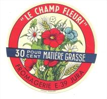 Ancienne Etiquette Fromage Le Champ Fleuri  Fromagerie E 39 Jura  30%mg PIANET A DOMBLANS FRANCHE COMTE - Formaggio