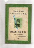 89 - AUXERRE -MENUISERIE-EBENISTERIE- MAGNIFIQUE CATALOGUE MACHINES A TRAVAILLER LE BOIS -GUILLIET FILS & CIE -1940 - Bricolage / Technique
