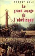 Le Grand Voyage De L'Obélisque (de La Place De La Concorde) Par Robert Solé - Ile-de-France