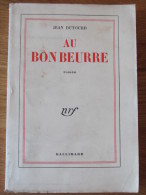 1952 JEAN DUTOURD AU BON BEURRE OU DIX ANS DE LA VIE D UN CREMIER GALLIMARD NRF - Non Classés