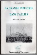 La Grande Industrie Dans L'Allier, XIXe - XXe Siècles, Alain Auclair, Documents D'Auvergne, 1995 (Commentry, Montluçon.. - Bourbonnais