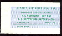 Football VOJVODINA NOVI SAD  Vs FC UNIVERSIDAD  CATOLICA TICKET 08.08.1971. FRIENDLY - Match Tickets