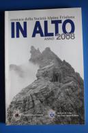 IN ALTO 2008 CRONACA DELLA SOCIETA' ALPINA FRIULANA - CAI UDINE - Storia, Filosofia E Geografia