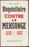 RENE RIEUNIER / REQUISITOIRE CONTRE LE MENSONGE Juin 1940 ( PETAIN ) / JUILLET 1962  ( De Gaulle OAS ) - Histoire