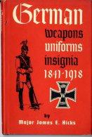 GERMAN WEAPONS UNIFORMS INSIGNIA 1841-1918  -  MAJOR JAMES E.HICKS - 5. Guerres Mondiales